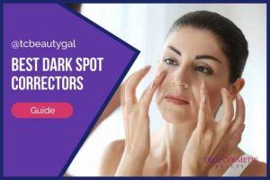 Best Dark Spot Correctors | A List That Won't Break the Bank